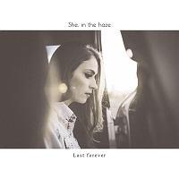 She,in the haze『Last forever』