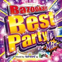 Bazooka!! Best Party Mix Mixed by DJ モナキング&BZMR