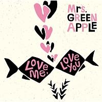 Mrs. GREEN APPLE『Love me, Love you』