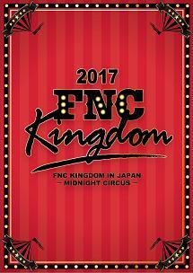 2017 FNC KINGDOM IN JAPAN -MIDNIGHT CIRCUS-