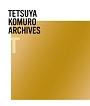 TETSUYA KOMURO ARCHIVES T