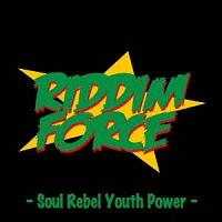 RIDDIM FORCE - Soul Rebel Youth Power -