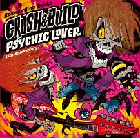 PSYCHIC LOVER 15th Anniversary Re-recording Tracks ~CRUSH & BUILD~