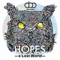 the cibo『HOPES -a Lost World-』