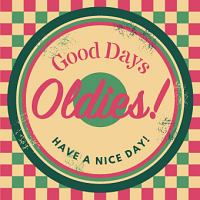 GOOD DAYS OLDIES!-HAVE A NICE DAY!-