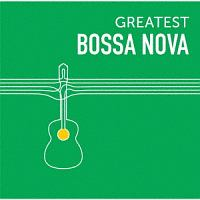GREATEST BOSSA NOVA
