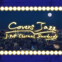 COVERS JAZZ -J-POP ETERNAL STANDARDS-