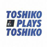 Toshiko Plays Toshiko