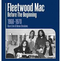 フリートウッド・マック『ビフォー・ザ・ビギニング 1968-1970~ライヴ&デモ・セッションズ~』