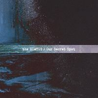 the HIATUS『Our Secret Spot』