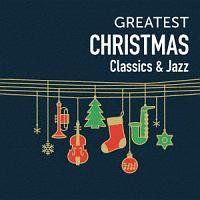 GREATEST CHRISTMAS-Classics & Jazz-