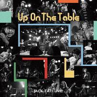 ジャック達『UP ON THE TABLE』