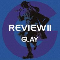 REVIEW II 〜BEST OF GLAY〜(BD付)