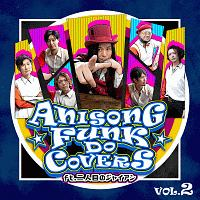 ANISONG FUNK DO COVERS Vol.2 ft.二人目のジャイアン