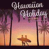 ハワイの休日~Relax with Hawaiian Music