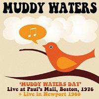 マディ・ウォーターズ『マディ・ウォーターズ・デイ: ライヴ・アット・ポールズ・モール、ボストン 1976 + アット・ニューポート 1960』