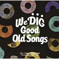 ウィ・ディグ/グッド オールド ソングス T.K.7インチ・コレクション
